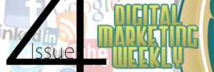 Digital Marketing Weekly - Issue 4